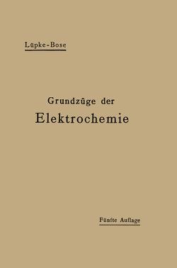 Grundzüge der Elektrochemie auf experimenteller Basis von Bose,  Emil, Luepke,  Robert