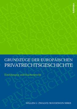 Grundzüge der europäischen Privatrechtsgeschichte von Sirks,  Boudewijn, Zwalve,  Willem J.