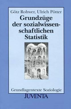 Grundzüge der sozialwissenschaftlichen Statistik von Pötter,  Ulrich, Rohwer,  Götz