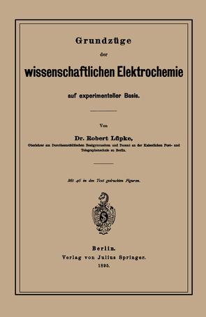 Grundzüge der wissenschaftlichen Elektrochemie auf experimenteller Basis von Luepke,  Robert
