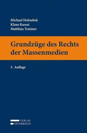 Grundzüge des Rechts der Massenmedien von Holoubek,  Michael, Kassai,  Klaus, Traimer,  Matthias
