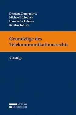 Grundzüge des Telekommunikationsrechts von Damjanovic,  Dragana, Holoubek,  Michael, Lehofer,  Hans Peter, Tobisch,  Kerstin
