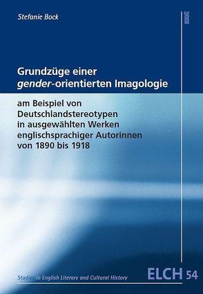 Grundzüge einer gender-orientierten Imagologie am Beispiel von Stereotypen in ausgewählten Werken englischsprachiger Autorinnen von 1890 bis 1918 von Bock,  Stefanie