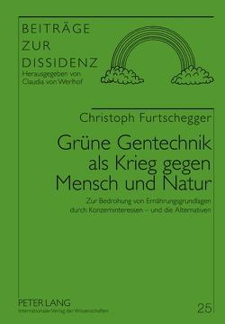 Grüne Gentechnik als Krieg gegen Mensch und Natur von Furtschegger,  Christoph