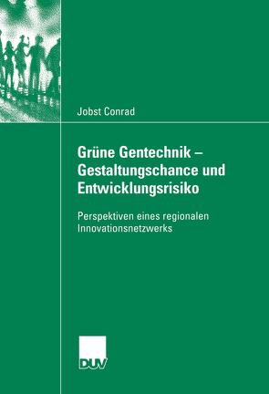 Grüne Gentechnik – Gestaltungschance  und Entwicklungsrisiko von Conrad,  Jobst