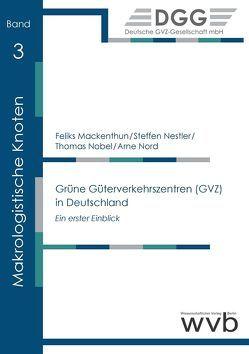 Grüne Güterverkehrszentren (GVZ) in Deutschland von Mackenthun,  Feliks, Nestler,  Steffen, Nobel,  Thomas, Nord,  Arne