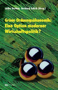 Grüne Ordnungsökonomik: eine Option moderner Wirtschaftspolitik? von Füks,  Ralf, Gerken,  Lüder, Höhn,  Bärbel, Kuhn,  Fritz, Schick,  Gerhard