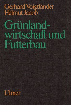 Grünlandwirtschaft und Futterbau von Jacob,  Helmut, Voigtländer,  Gerhard