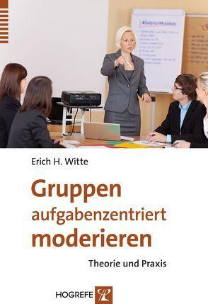 Gruppen aufgabenzentriert moderieren von Witte,  Erich H