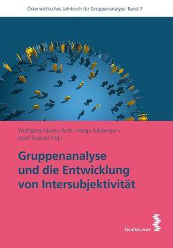 Gruppenanalyse und die Entwicklung von Intersubjektivität von Felsberger,  Helga, Roth,  Wolfgang Martin, Shaked,  Josef