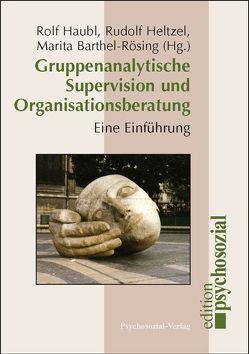 Gruppenanalytische Supervision und Organisationsberatung von Barthel-Rösing,  Marita, Haubl,  Rolf, Heltzel,  Rudolf