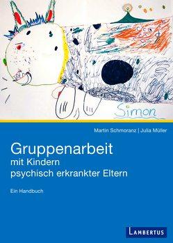 Gruppenarbeit mit Kindern psychisch kranker Eltern von Mueller,  Julia, Schmoranz,  Martin