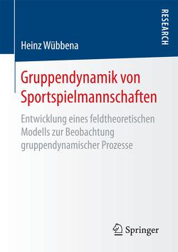 Gruppendynamik von Sportspielmannschaften von Wübbena,  Heinz
