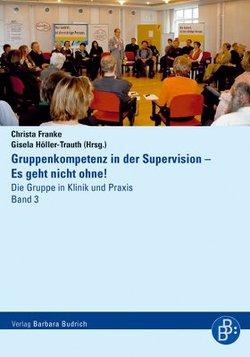 Gruppenkompetenz in der Supervision – Es geht nicht ohne! von Franke,  Christa, Höller-Trauth,  Gisela