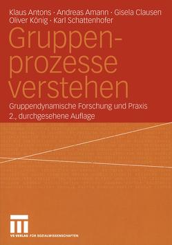 Gruppenprozesse verstehen von Amann,  Andreas, Antons,  Klaus, Clausen,  Gisela, Koenig,  Oliver, Schattenhofer,  Karl