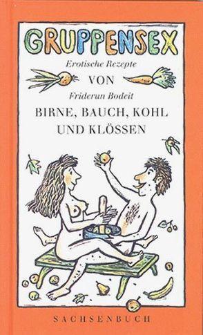 Gruppensex von Birne, Bauch, Kohl und Klössen von Bodeit,  Friderun, Wendt,  Volker