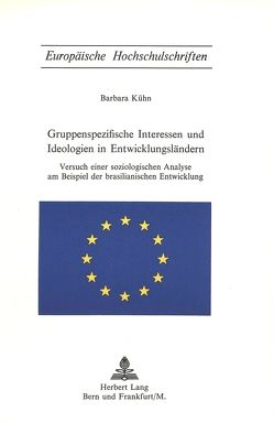 Gruppenspezifische Interessen und Ideologien in Entwicklungsländern von Kühn,  Barbara