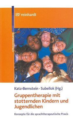 Gruppentherapie mit stotternden Kindern und Jugendlichen von Bahrfeck,  Kerstin, Born,  Marlyse, Büttikofer,  Moya, Cornelißen-Weghake,  Jutta, Katz-Bernstein,  Nitza, Meixner-Witziner,  Yvonne, Nelde,  Angela, Sobol,  Rachel, Subellok,  Katja, Wespisser,  Gaby