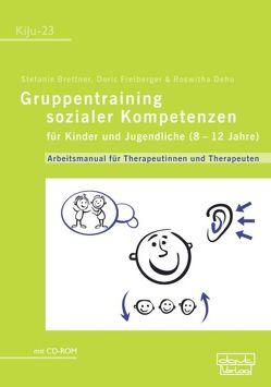 Gruppentraining sozialer Kompetenzen für Kinder und Jugendliche (8–12 Jahre) von Brettner,  Stefanie, Dehu,  Roswitha, Freiberger,  Doris