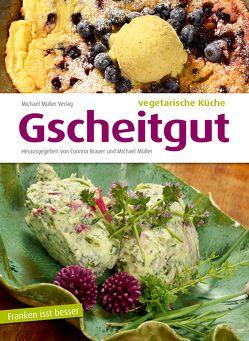 Gscheitgut – vegetarische Küche von Brauer,  Corinna, Mueller,  Michael