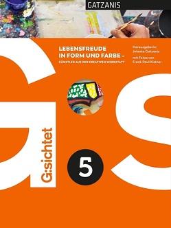 G:sichtet 5 – Lebensfreude in Form und Farbe von Fritz,  Nicole Carina, Gatzanis,  Jolanta, Kistner,  Frank Paul