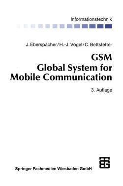 GSM Global System for Mobile Communication von Bettstetter,  Christian, Bossert,  Martin, Eberspächer,  Jörg, Fliege,  Norbert, Vögel,  Hans-Jörg