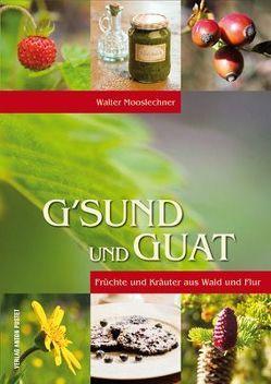 G'sund und Guat von Mooslechner,  Walter