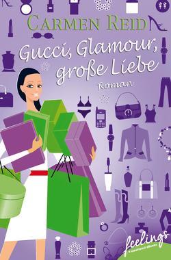 Gucci, Glamour, große Liebe von Hartmann,  Elisabeth, Reid,  Carmen