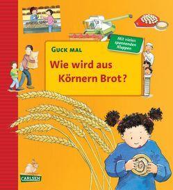 Guck mal: Wie wird aus Körnern Brot? von Erne,  Andrea, Weller,  Ursula