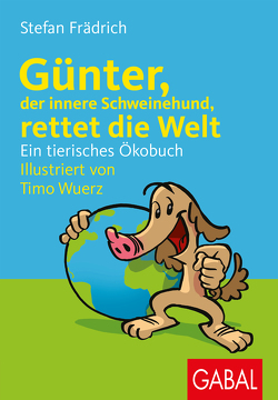 Günter, der innere Schweinehund, rettet die Welt von Frädrich,  Stefan, Wuerz,  Timo