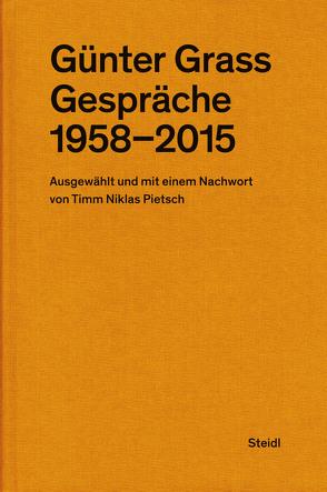 Günter Grass: Gespräche (1958–2015) von Grass,  Günter, Pietsch,  Timm Niklas