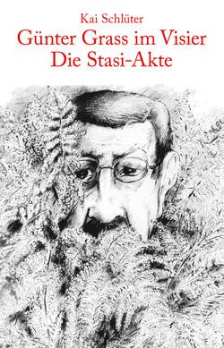 Günter Grass im Visier – Die Stasi-Akte von Schlüter,  Kai