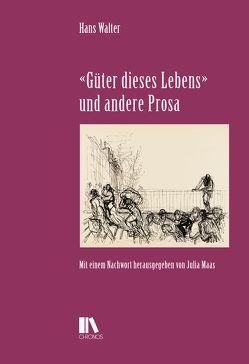 «Güter dieses Lebens» und andere Prosa von Maas,  Julia, Walter,  Hans
