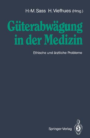 Güterabwägung in der Medizin von Böckle,  F., Drane,  J.F., Frey,  C., Gross,  R., Have,  H. ten, Honnefelder,  L., Kimsma,  G., Pfeiffer,  M., Ritschl,  D., Sass,  H.-M., Sass,  Hans-Martin, Schubert,  H. v., Veatch,  R.M., Viefhues,  H., Viefhues,  Herbert, Wagner,  W., Wolff,  H. P., Wolfslast,  G.