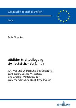 Gütliche Streitbeilegung zivilrechtlicher Verfahren von Stoecker,  Felix