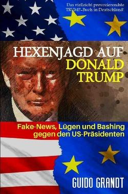 gugra-Media-Politik / Hexenjagd auf Donald Trump von Grandt,  Guido