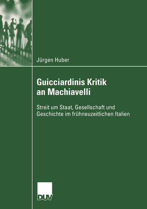 Guicciardinis Kritik an Machiavelli von Huber,  Jürgen