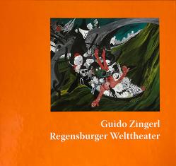 Guido Zingerl Regensburger Welttheater von Angerer,  Martin, Dreher,  Werner, Ferstl,  Peter, Preischl,  Michaela, Schnetz,  Wolf P, Zingerl,  Guido