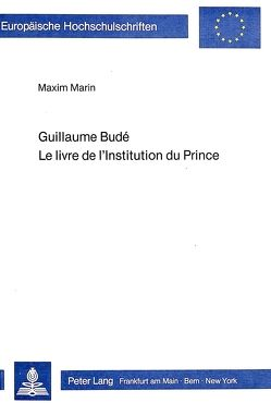 Guillaume Bude- Le livre de l'institution du prince von Marin,  M.