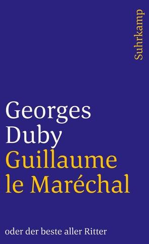 Guillaume le Maréchal oder der beste aller Ritter von Duby,  Georges, Kaiser,  Reinhard