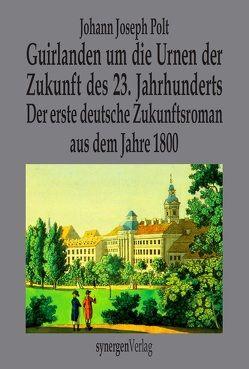 Guirlanden um die Urnen der Zukunft des 23. Jahrhunderts von Münch,  Detlef, Polt,  Johann Joseph