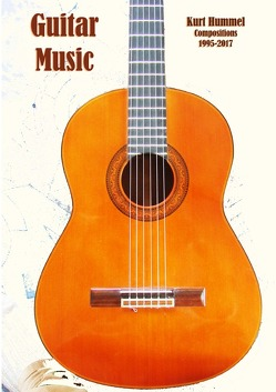 Guitar Music Compositions 1995-2017 von Hummel,  Kurt