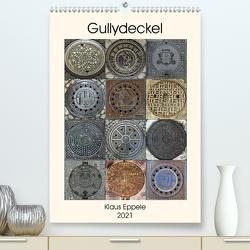 Gullydeckel (Premium, hochwertiger DIN A2 Wandkalender 2021, Kunstdruck in Hochglanz) von Eppele,  Klaus