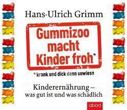 Gummizoo macht Kinder froh, krank und dick dann sowieso von Grimm,  Hans-Ulrich, Harbauer,  Martin