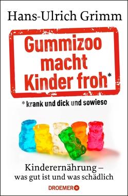 Gummizoo macht Kinder froh, krank und dick dann sowieso von Grimm,  Hans-Ulrich