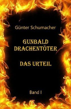 Gunbald Drachentöter / Gunbald Drachentöter Das Urteil Band I von Schumacher,  Günter