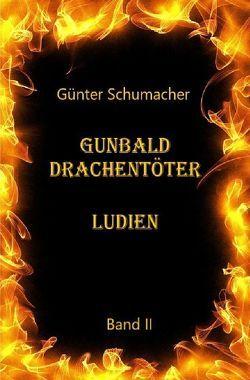 Gunbald Drachentöter / Gunbald Drachentöter Ludien Band II von Schumacher,  Günter