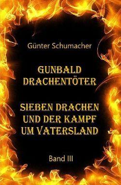 Gunbald Drachentöter / Gunbald Drachentöter Sieben Drachen und der Kampf um Vatersland Band III von Schumacher,  Günter