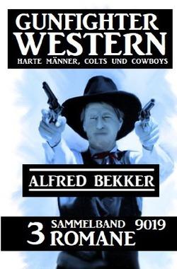Gunfighter Western Sammelband 9019 – 3 Romane: Harte Männer, Colts und Cowboys von Bekker,  Alfred