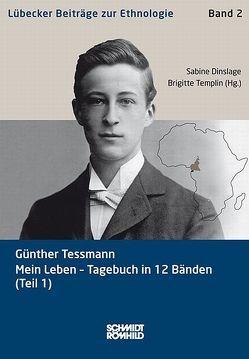 Günther Tessmann: Mein Leben – Tagebuch in 12 Bänden (Teil 1) von Dinslage,  Sabine, Templin,  Cornelia, Voges,  Hans